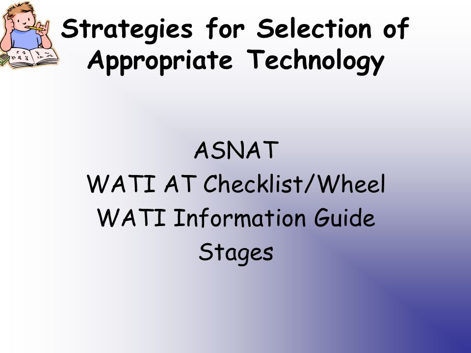 Strategies for Selection of Appropriate Technology ASNAT WATI AT Checklist/Wheel WATI Information Guide Stages