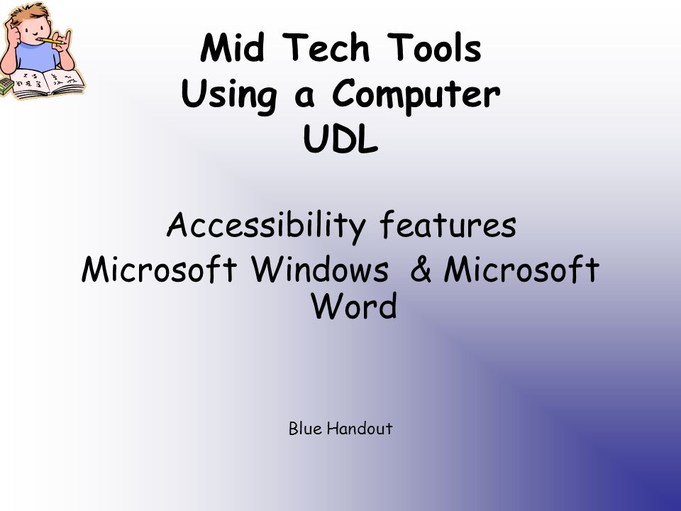 Mid Tech Tools Using a Computer UDL Accessibility features Microsoft Windows & Microsoft Word Blue Handout