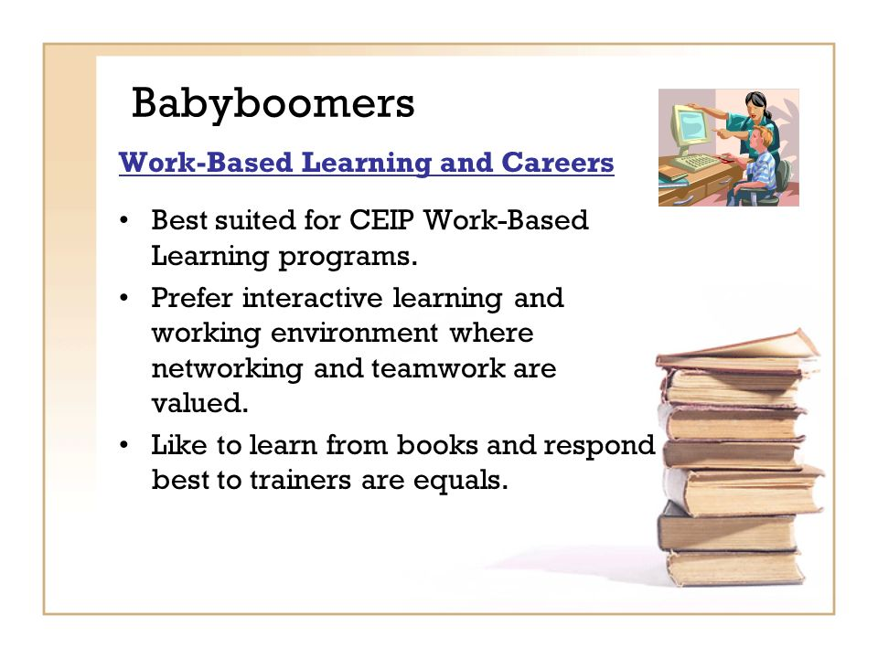 Babyboomers Work-Based Learning and Careers Best suited for CEIP Work-Based Learning programs.