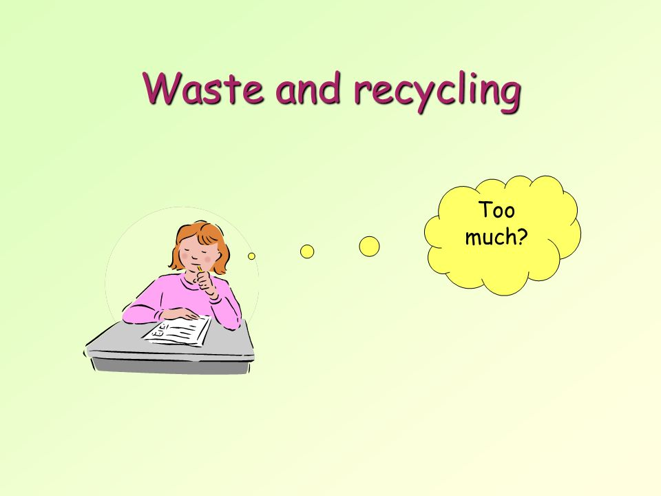 Waste and recycling Too much
