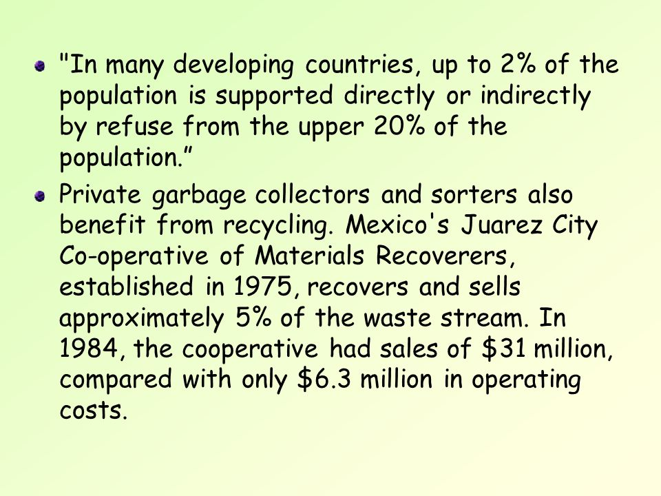 In many developing countries, up to 2% of the population is supported directly or indirectly by refuse from the upper 20% of the population.