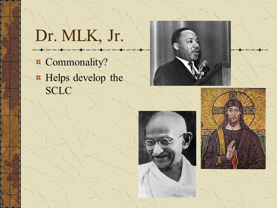 Dr. MLK, Jr. Commonality Helps develop the SCLC