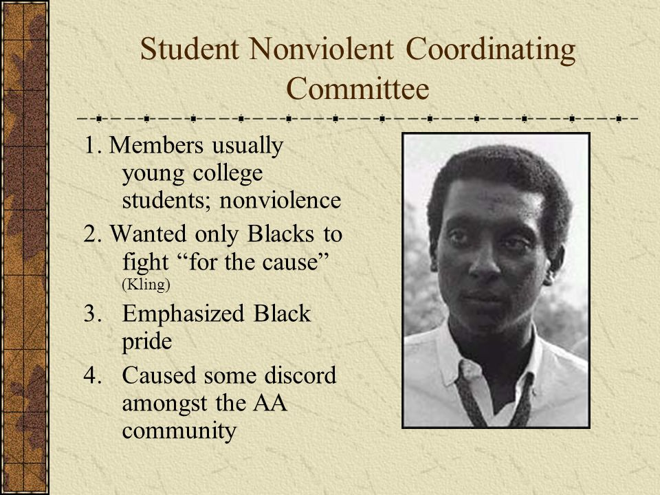 Student Nonviolent Coordinating Committee 1. Members usually young college students; nonviolence 2.