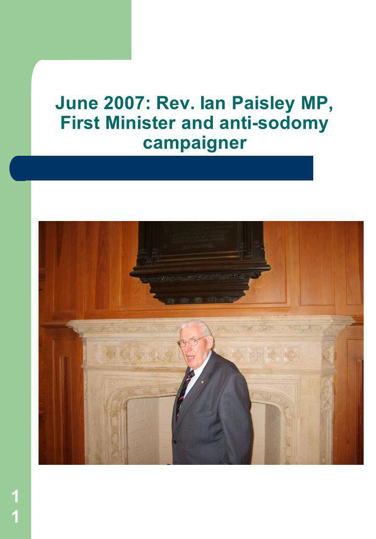 11 June 2007: Rev. Ian Paisley MP, First Minister and anti-sodomy campaigner