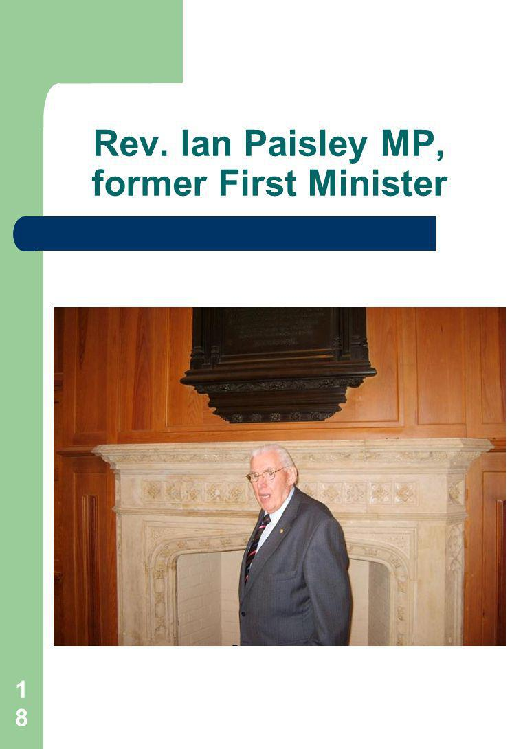 18 Rev. Ian Paisley MP, former First Minister