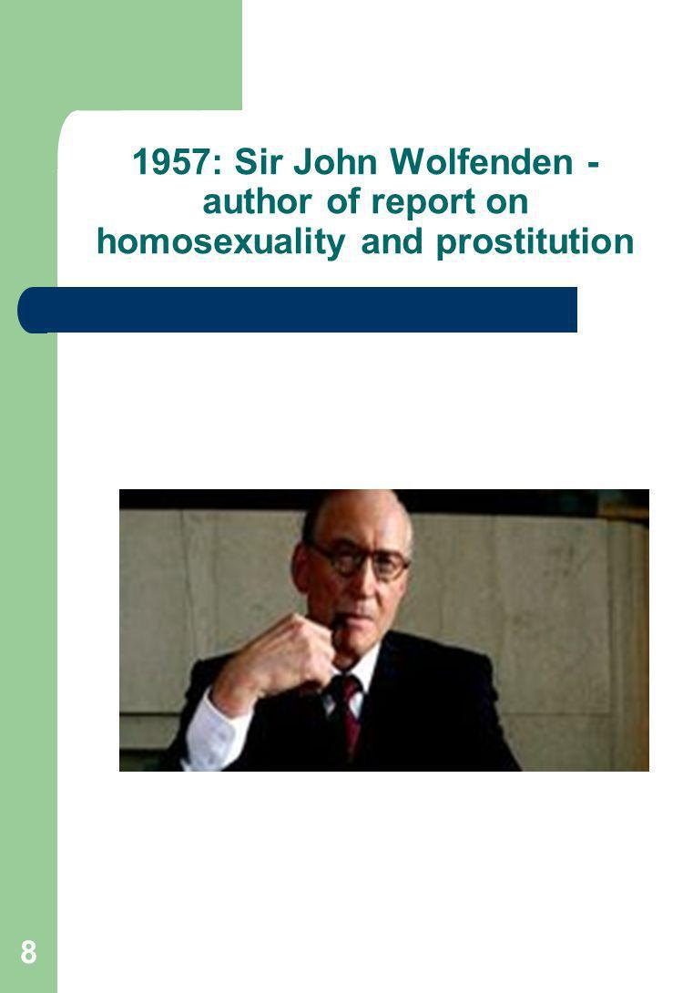 8 1957: Sir John Wolfenden - author of report on homosexuality and prostitution