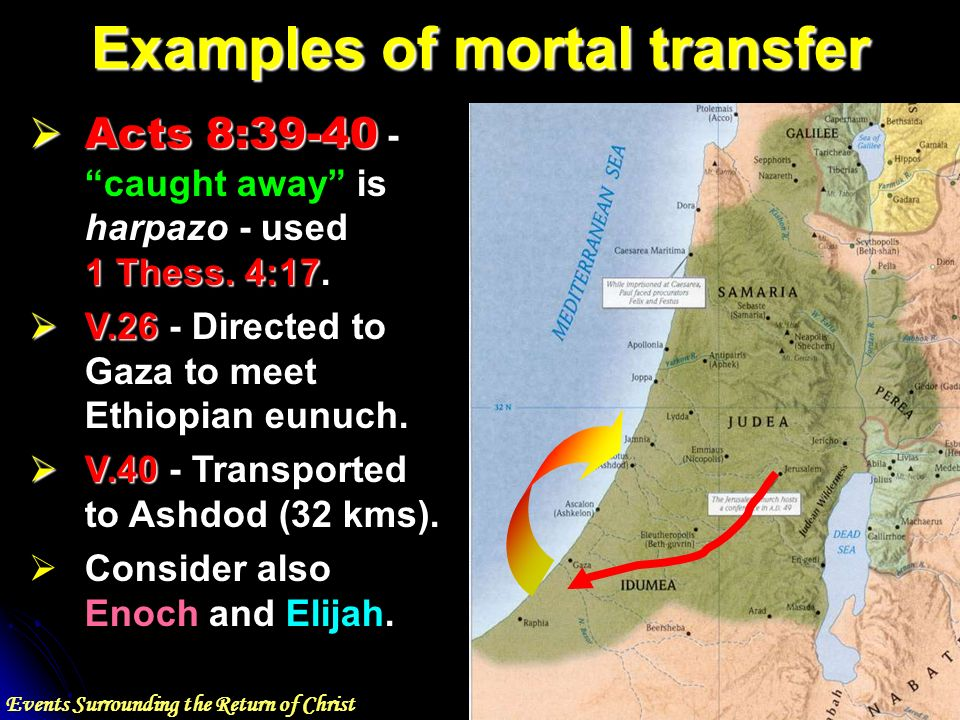 Events Surrounding the Return of Christ Examples of mortal transfer Acts 8: Thess.