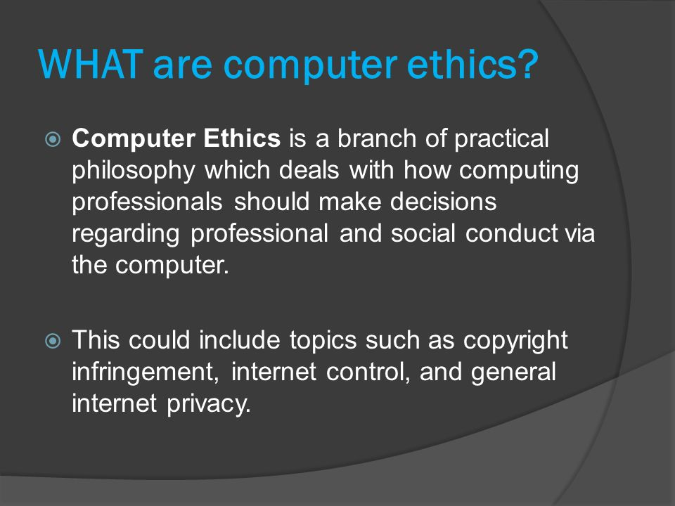 WHAT are computer ethics.