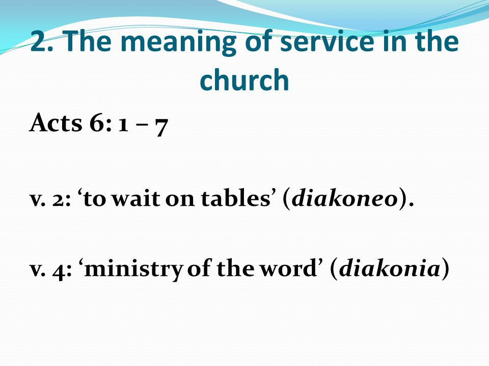 2. The meaning of service in the church Acts 6: 1 – 7 v.