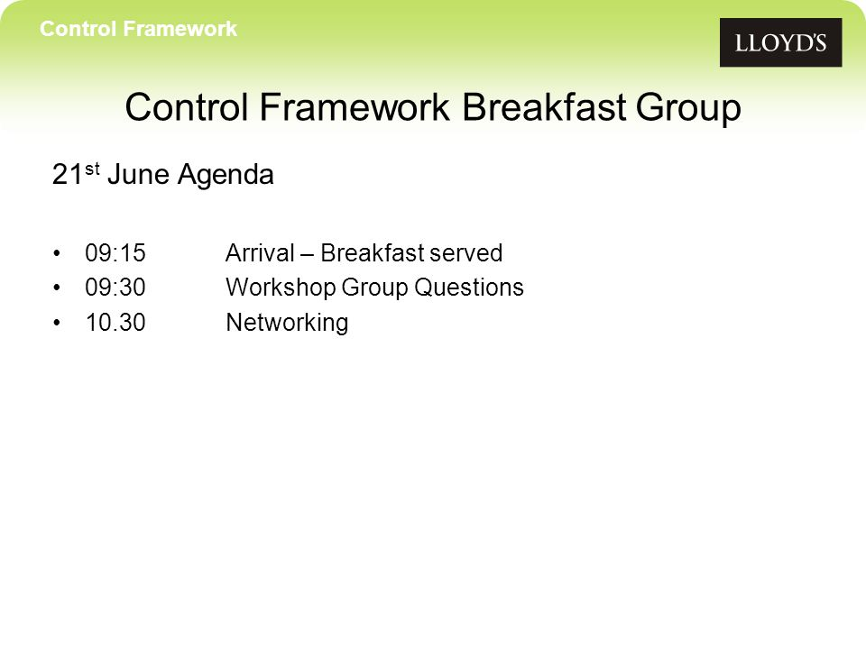 21 st June Agenda 09:15Arrival – Breakfast served 09:30Workshop Group Questions 10.30Networking Control Framework Control Framework Breakfast Group