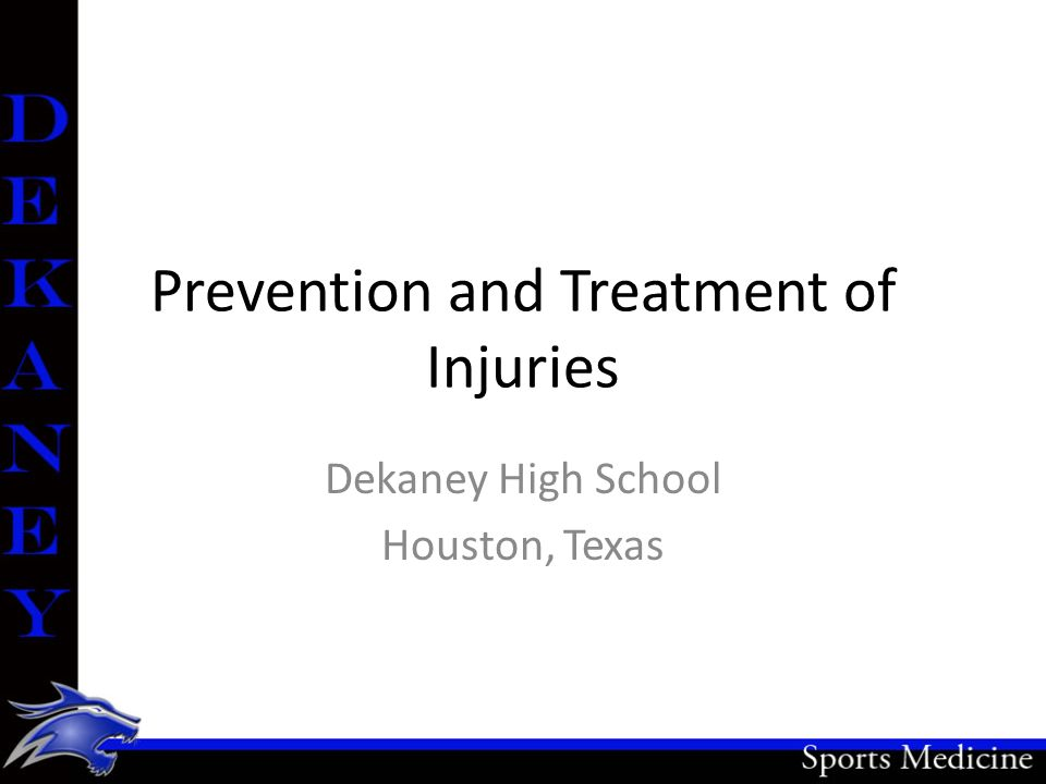 Prevention and Treatment of Injuries Dekaney High School Houston, Texas