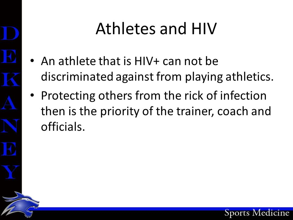 Athletes and HIV An athlete that is HIV+ can not be discriminated against from playing athletics.