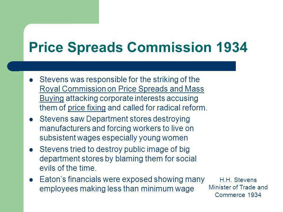 Price Spreads Commission 1934 Stevens was responsible for the striking of the Royal Commission on Price Spreads and Mass Buying attacking corporate interests accusing them of price fixing and called for radical reform.