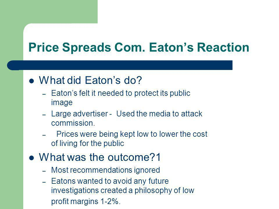 Price Spreads Com. Eatons Reaction What did Eatons do.