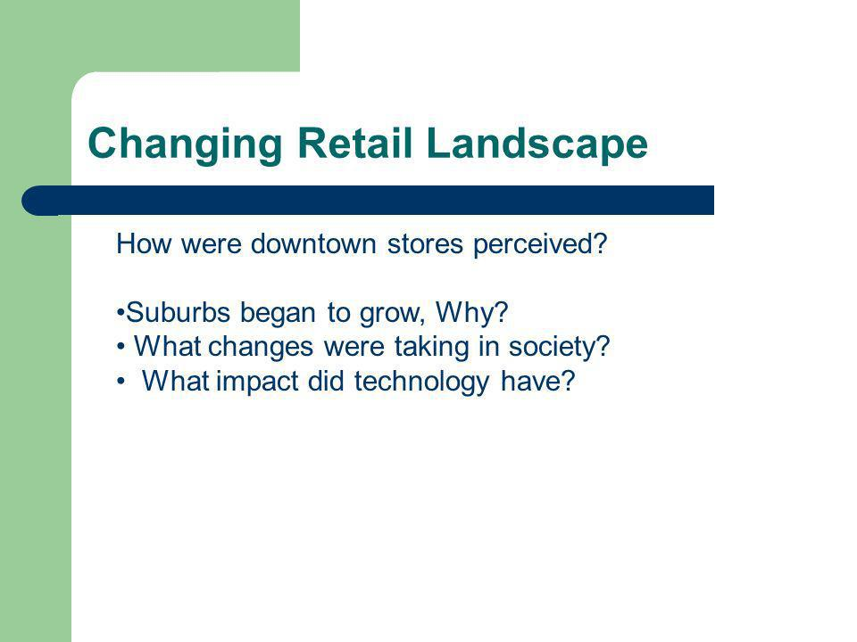Changing Retail Landscape How were downtown stores perceived.