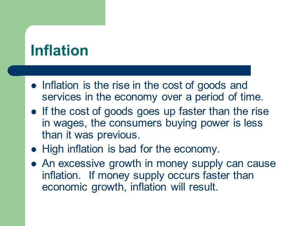 Inflation Inflation is the rise in the cost of goods and services in the economy over a period of time.