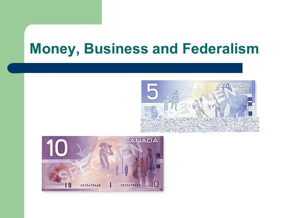 Money, Business and Federalism