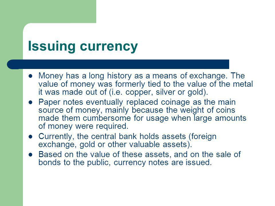Issuing currency Money has a long history as a means of exchange.
