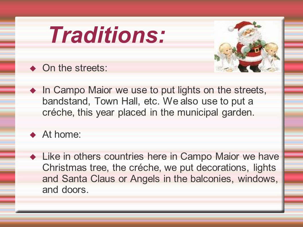 Traditions: On the streets: In Campo Maior we use to put lights on the streets, bandstand, Town Hall, etc.