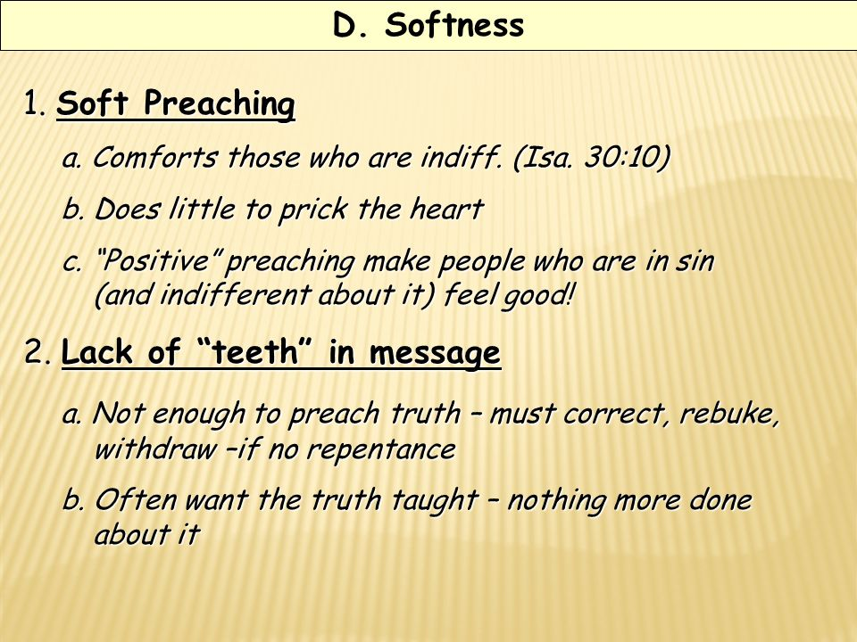 D. Softness 1. Soft Preaching a. Comforts those who are indiff.