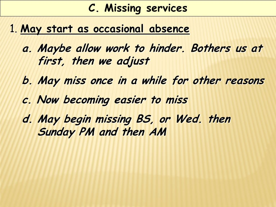 C. Missing services 1. May start as occasional absence a.