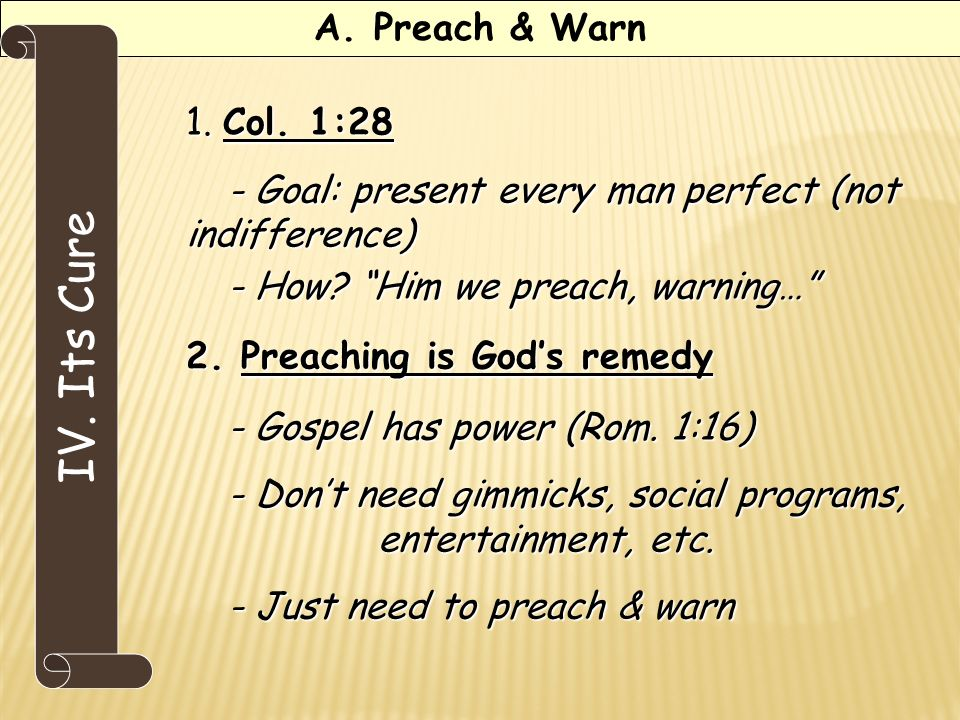 A. Preach & Warn 1. Col. 1:28 - Goal: present every man perfect (not indifference) - How.