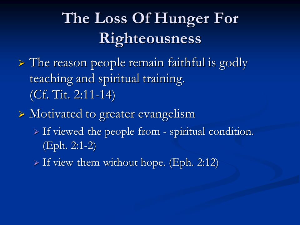 The Loss Of Hunger For Righteousness The reason people remain faithful is godly teaching and spiritual training.