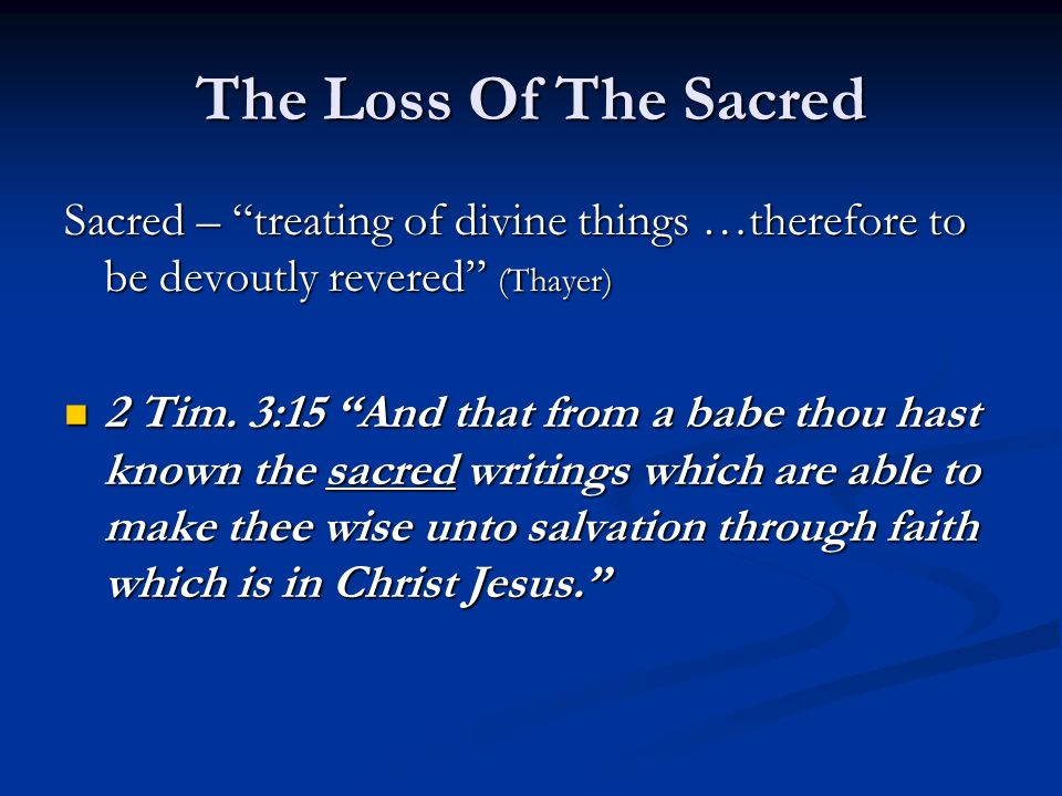 The Loss Of The Sacred Sacred – treating of divine things …therefore to be devoutly revered (Thayer) 2 Tim.