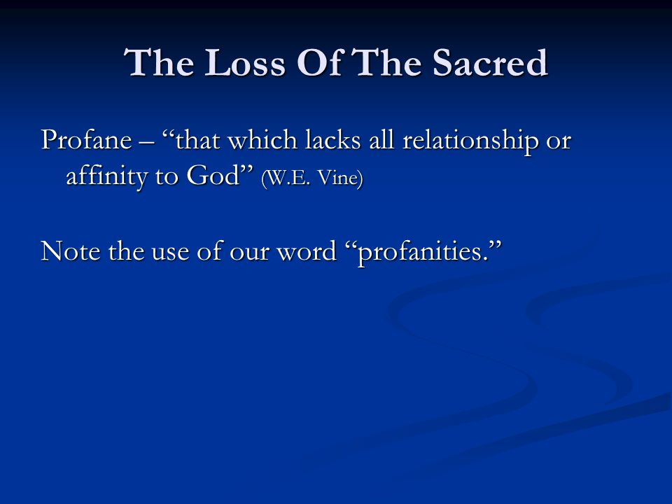 The Loss Of The Sacred Profane – that which lacks all relationship or affinity to God (W.E.
