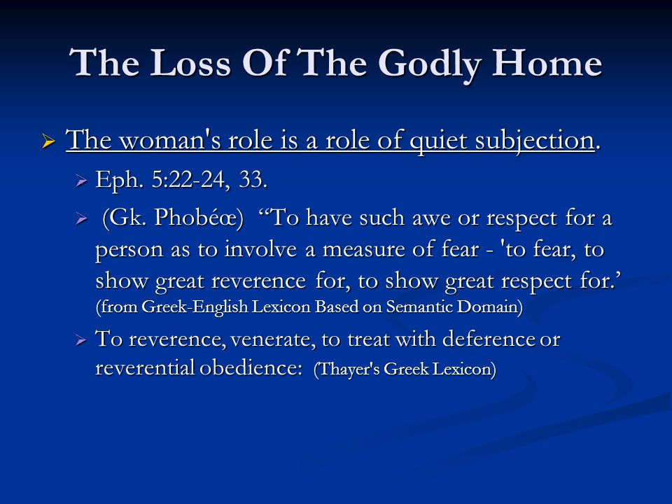 The Loss Of The Godly Home The woman s role is a role of quiet subjection.