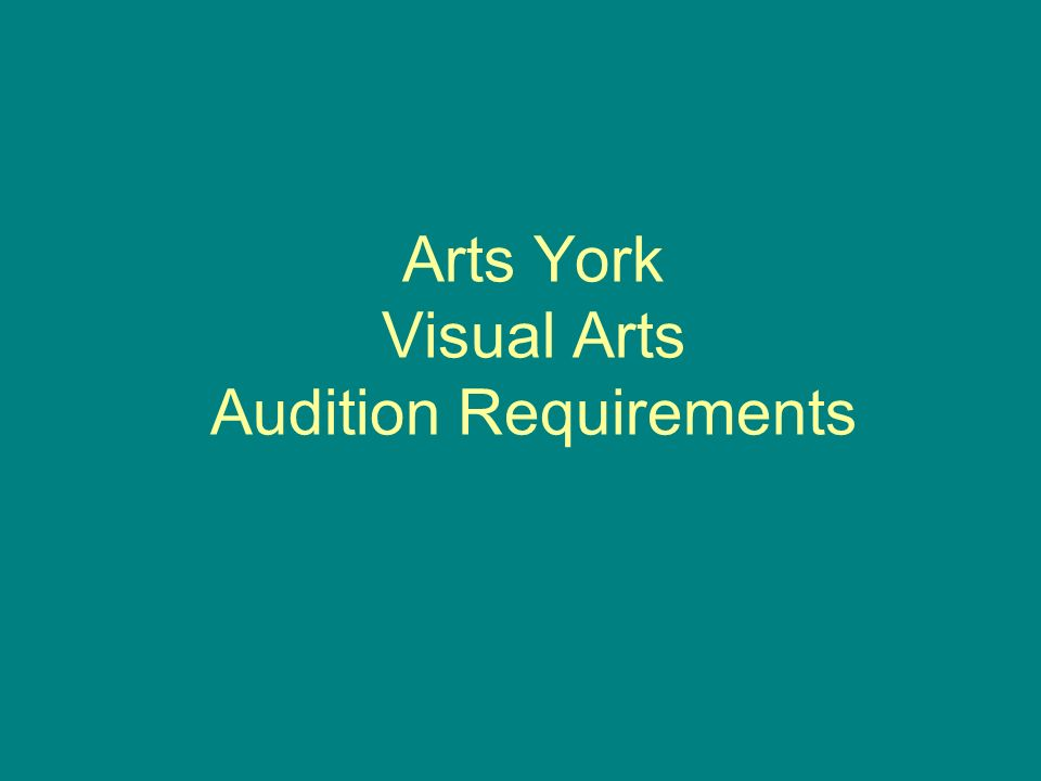 Arts York Visual Arts Audition Requirements