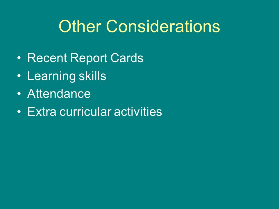 Other Considerations Recent Report Cards Learning skills Attendance Extra curricular activities