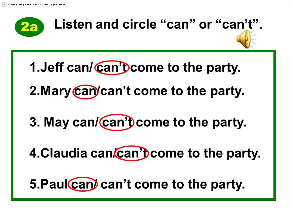 1.Jeff can/ cant come to the party. 2.Mary can/cant come to the party.