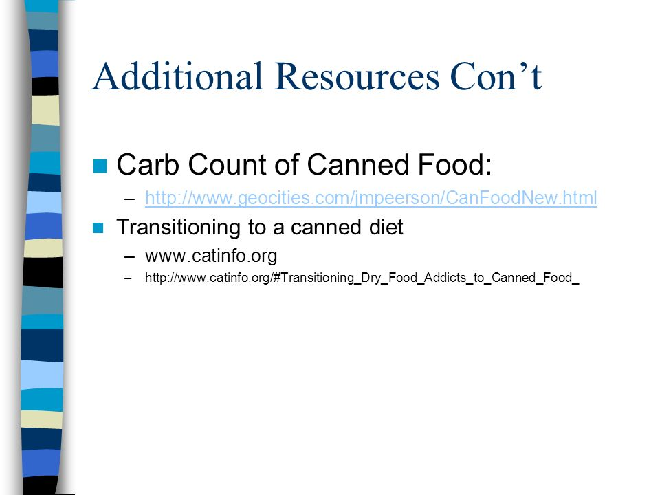 Additional Resources Cont Carb Count of Canned Food: –  Transitioning to a canned diet –  –