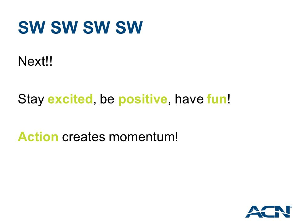SW SW Next!! Stay excited, be positive, have fun! Action creates momentum!