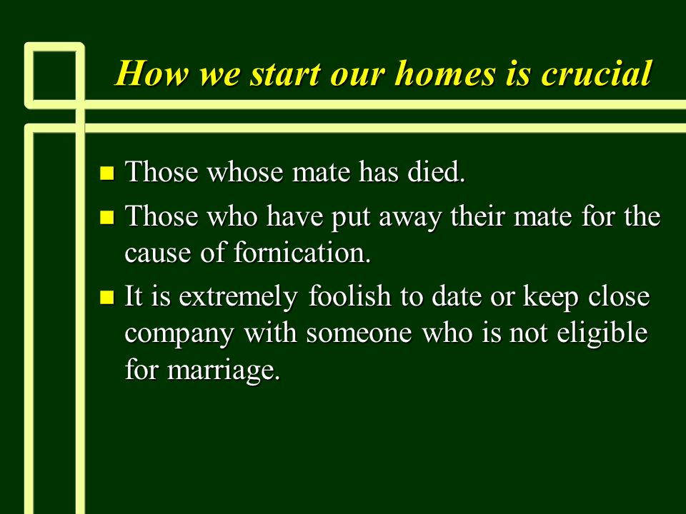How we start our homes is crucial n Those whose mate has died.
