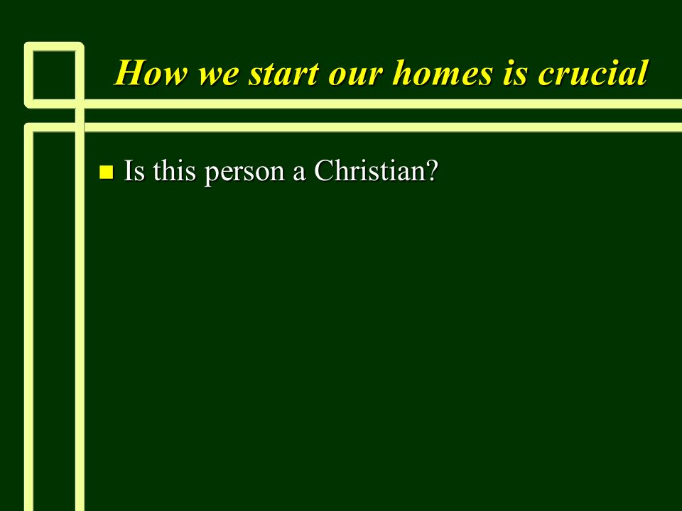 How we start our homes is crucial n Is this person a Christian