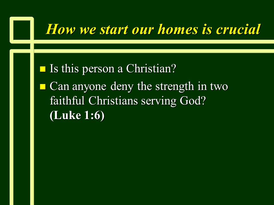 How we start our homes is crucial n Is this person a Christian.
