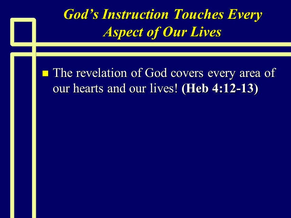 Gods Instruction Touches Every Aspect of Our Lives n The revelation of God covers every area of our hearts and our lives.