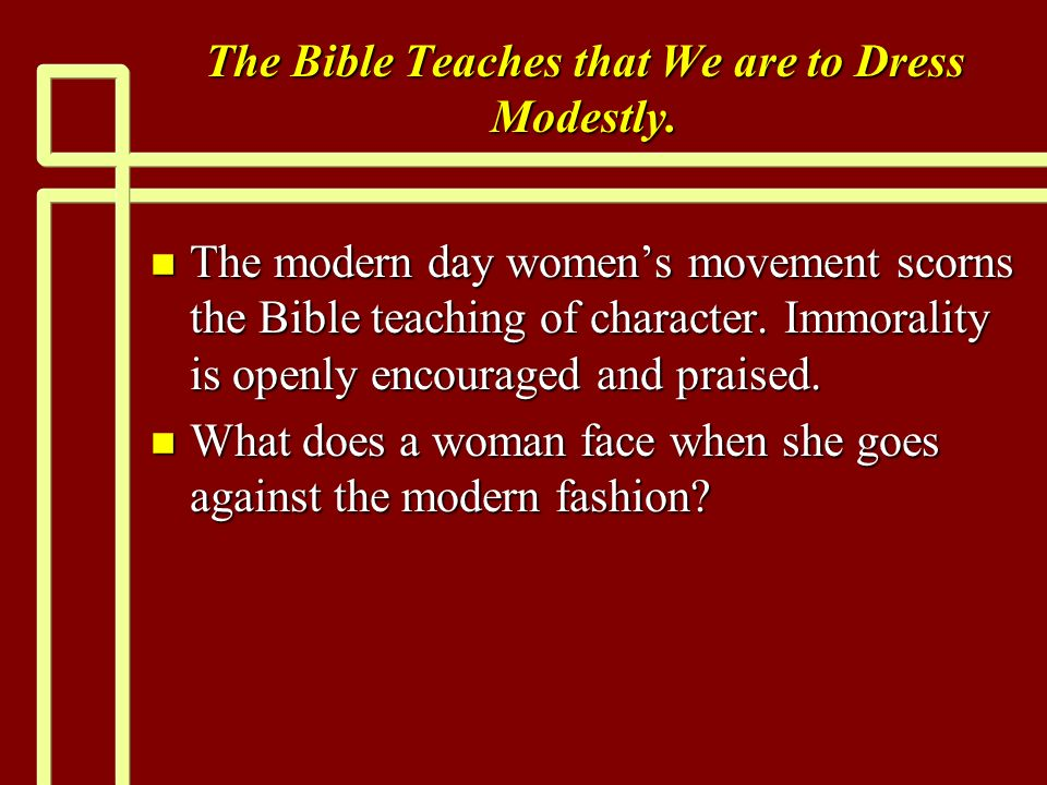The Bible Teaches that We are to Dress Modestly.
