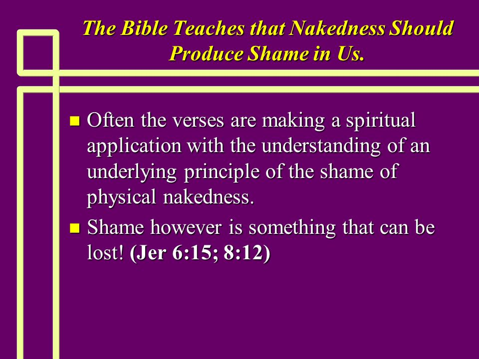 The Bible Teaches that Nakedness Should Produce Shame in Us.