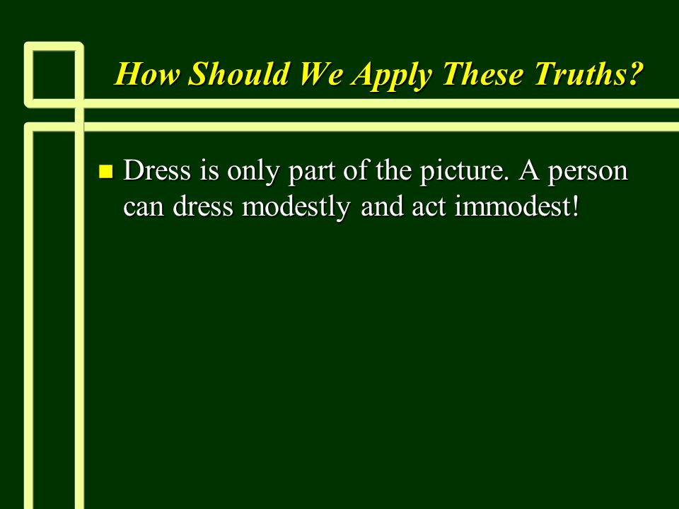 How Should We Apply These Truths. n Dress is only part of the picture.
