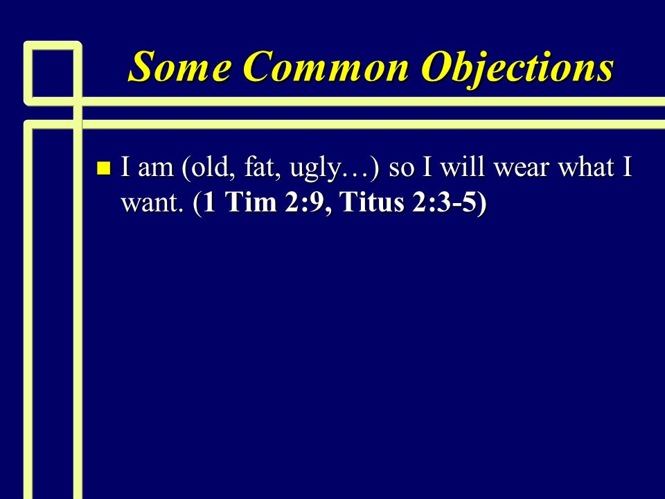 Some Common Objections n I am (old, fat, ugly…) so I will wear what I want.