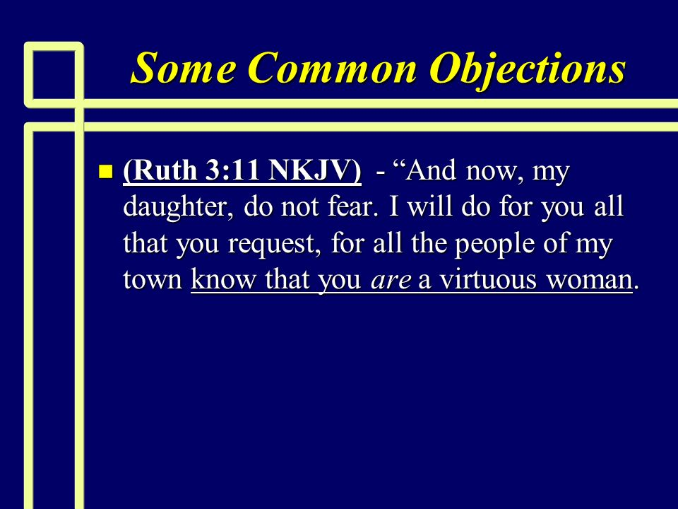 Some Common Objections n (Ruth 3:11 NKJV) - And now, my daughter, do not fear.