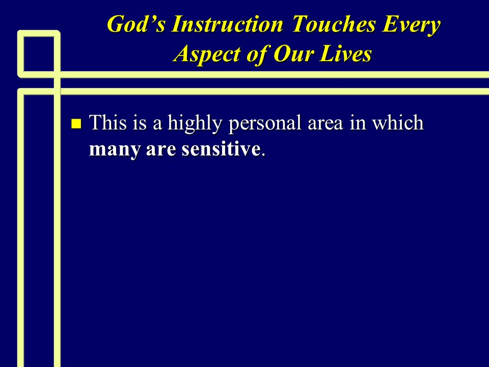 Gods Instruction Touches Every Aspect of Our Lives n This is a highly personal area in which many are sensitive.