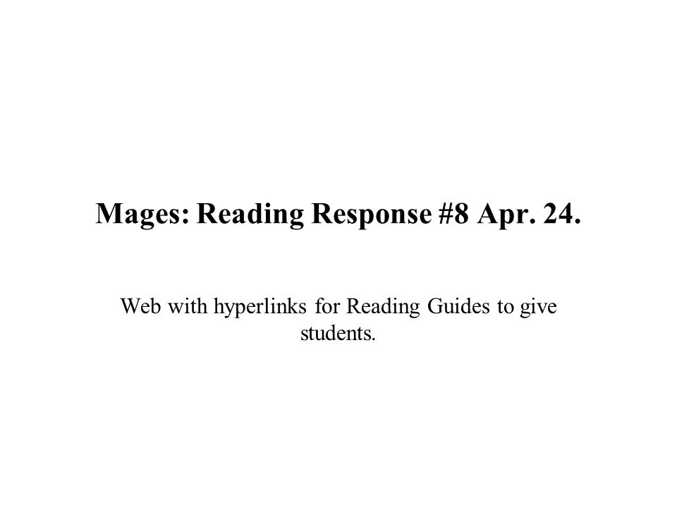Mages: Reading Response #8 Apr. 24. Web with hyperlinks for Reading Guides to give students.