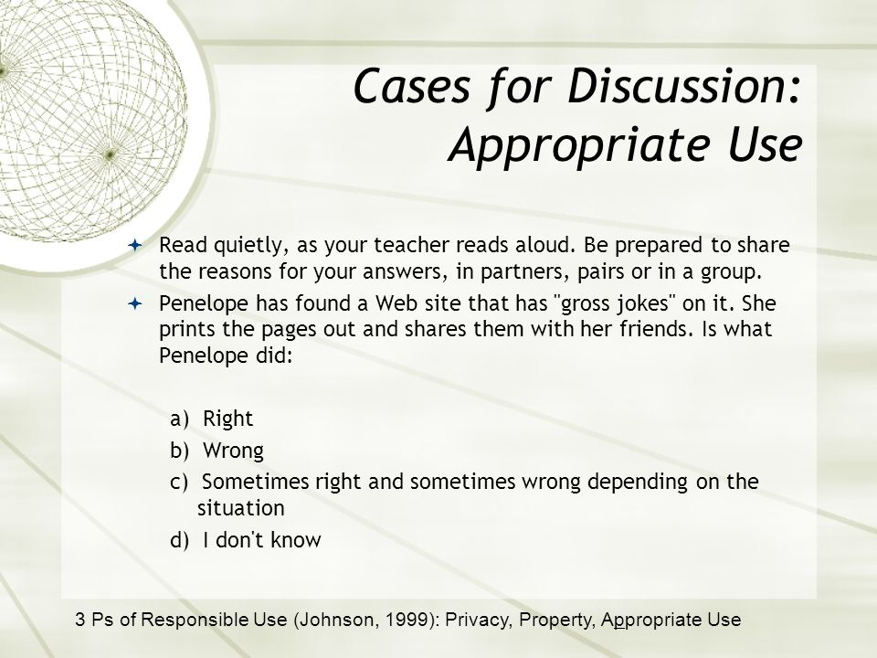 Cases for Discussion: Appropriate Use Read quietly, as your teacher reads aloud.