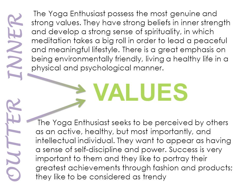 The Yoga Enthusiast possess the most genuine and strong values.