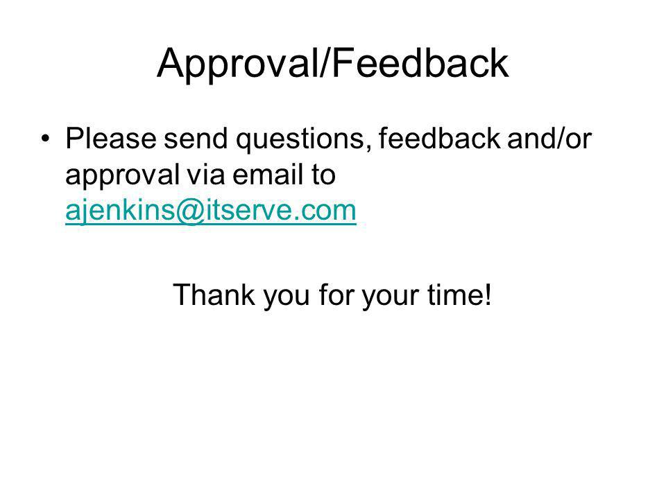Approval/Feedback Please send questions, feedback and/or approval via email to ajenkins@itserve.com ajenkins@itserve.com Thank you for your time!