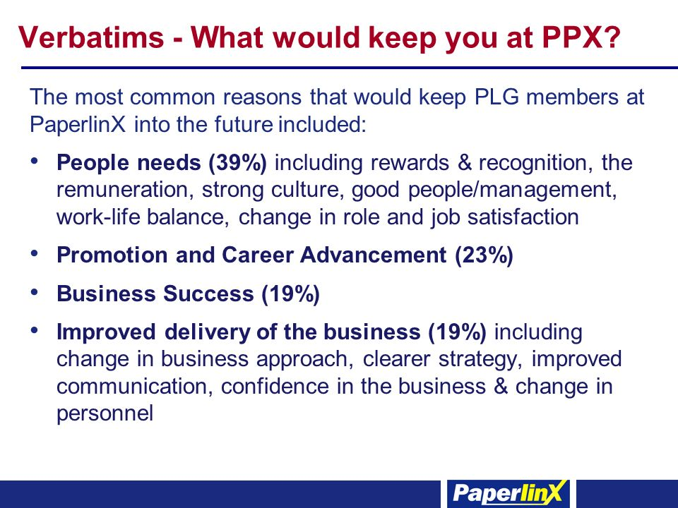 Verbatims - What would keep you at PPX.